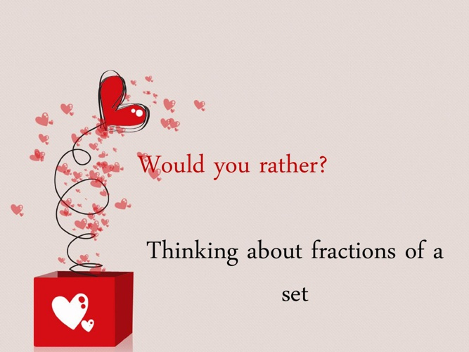 Would You Rather???  Thinking about Fractions of a Set