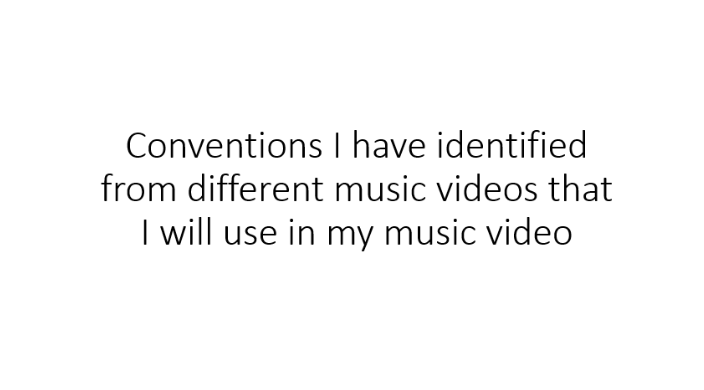 Conventions I have identified from different music videos