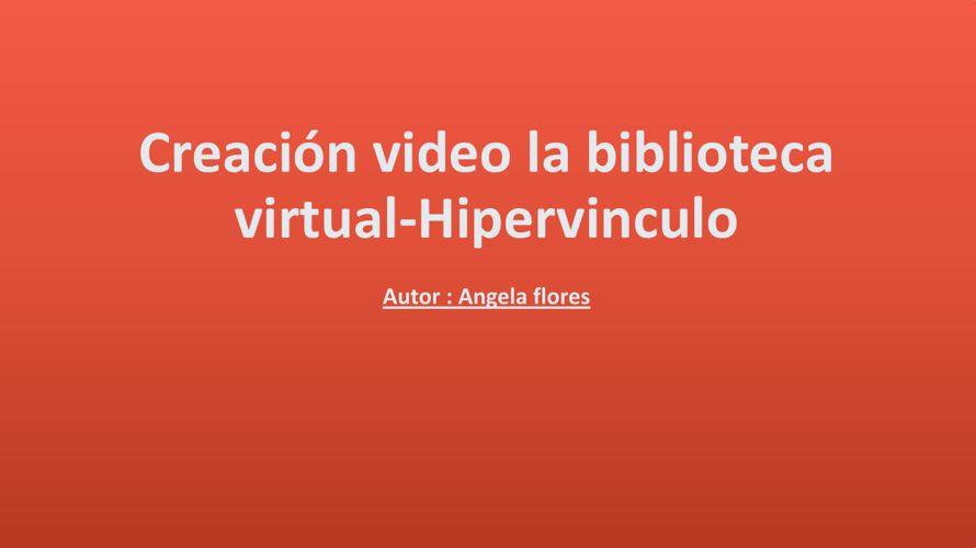 Creación video la biblioteca virtual-Hipervinculo