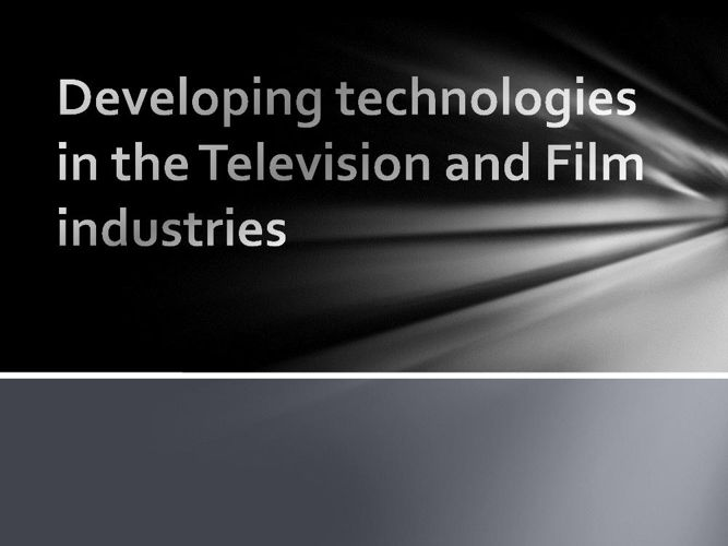 Developing technologies in the Television and Film industries