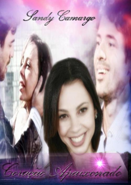 Coração Apaixonado - Sandy Camargo Parte 01 [FINALIZADA]