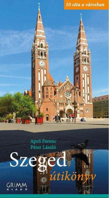 Szeged útikönyv (10 séta a városban) 2014