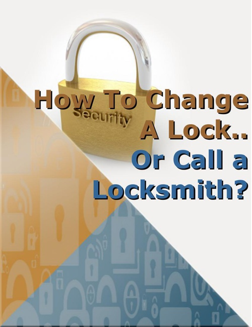 How To Change A Lock.. Or Call a Locksmith