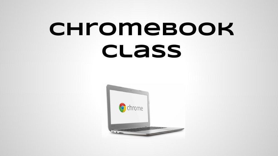 Copy of Chromebook Class