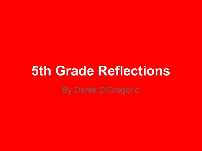 Derek's 5th Grade Reflections