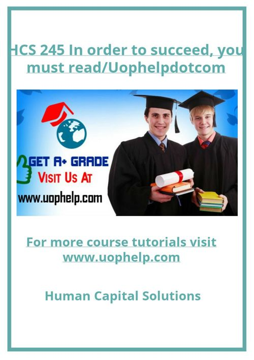 HCS 245 In order to succeed, you must read/Uophelpdotcom