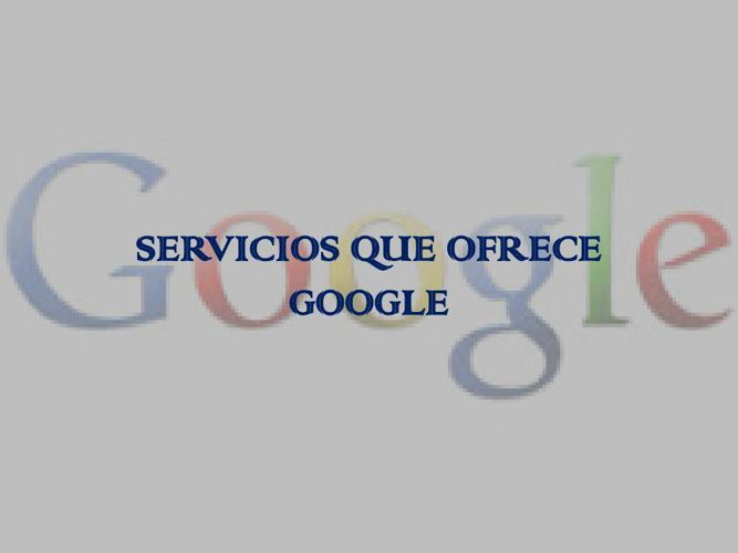 SERVICIOS QUE OFRECE GOOGLE FRANCISCO