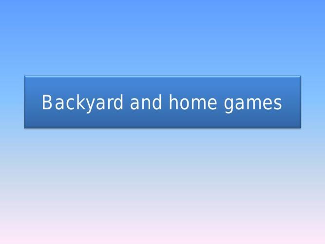 Backyard and home games-presentation- Maja Manelska  i Magda Ols