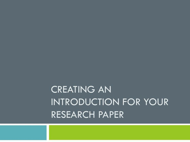 Creating an Introduction for your Research Paper