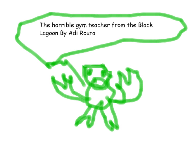 The Horrible Gym Teacher From the Black Lagoon.