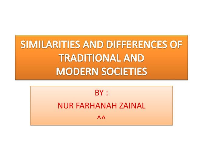 1.SIMILARITIES AND DIFFERENCES OF TRADITIONAL AND MODERN SOCIETY