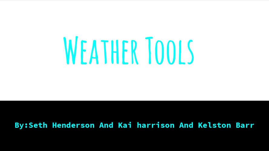 Weather tools By:Seth Henderson,Kai Harrison