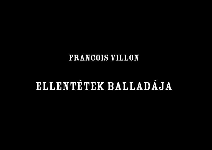 Villon - Ellentétek balladája