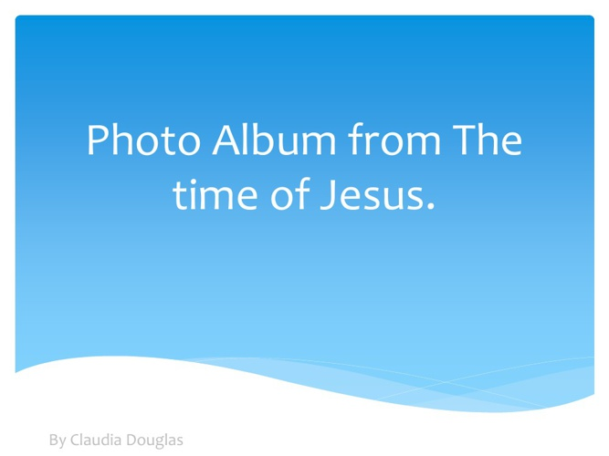 Photo album from the time of Jesus