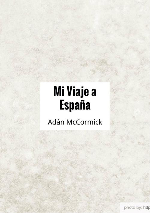 Mi Viaje a España  Adán McCormick