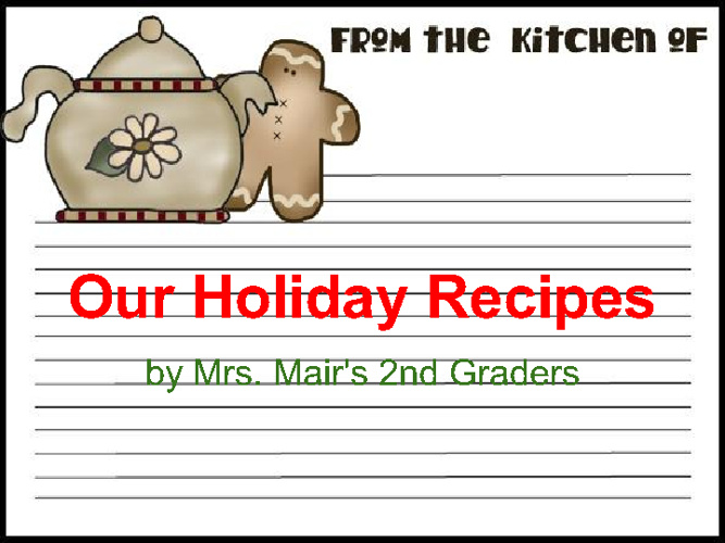 Mrs. Mair's Class ~ Holiday Recipes