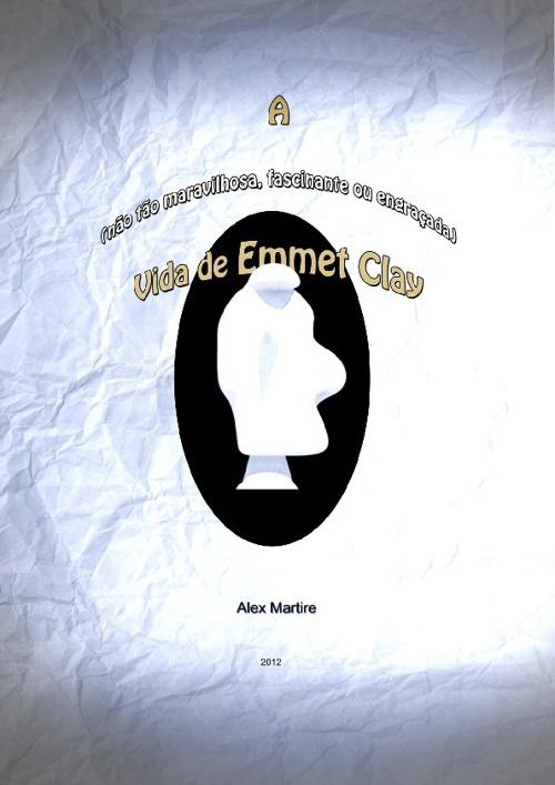 """Alex Martire -  """"A Vida de Emmet Clay"""""""