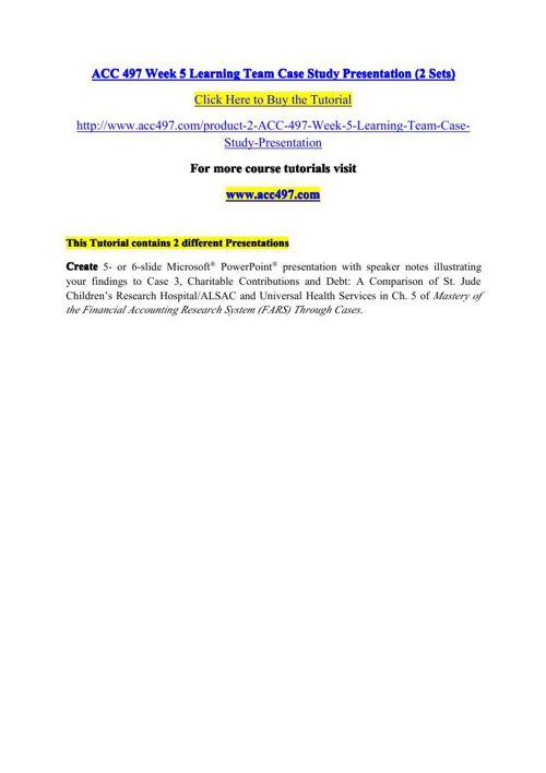 ACC 497 Week 5 Learning Team Case Study Presentation (2 Sets)