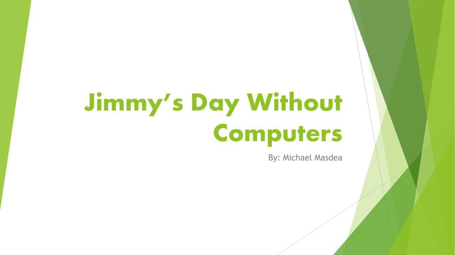 Jimmy's Day Without Computers