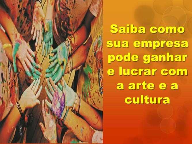 Sua empresa pode ganhar com a participação em projetos culturais