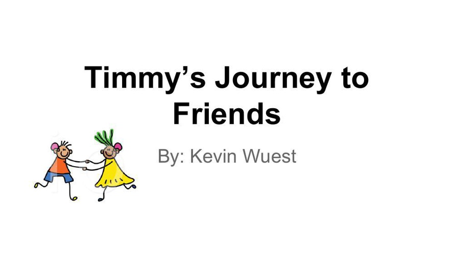 Timmy's Journey to Friends