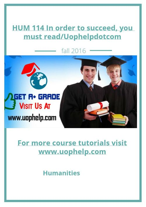 HUM 114 In order to succeed, you must read/Uophelpdotcom