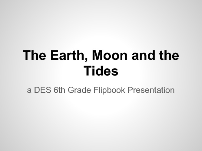 The Earth, Moon and the Tides
