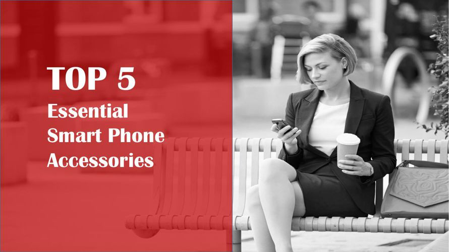 Top 5 Essential Smart Phone Accessories
