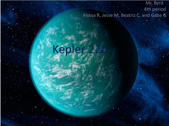 Alyssa R, Beatriz C, Gabe G, and Jesse M, kepler 22b project