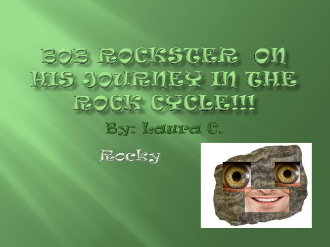 Bob Rockster journey through the rock cycle!