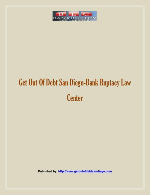 Get Out Of Debt San Diego-Bank Ruptacy Law Center
