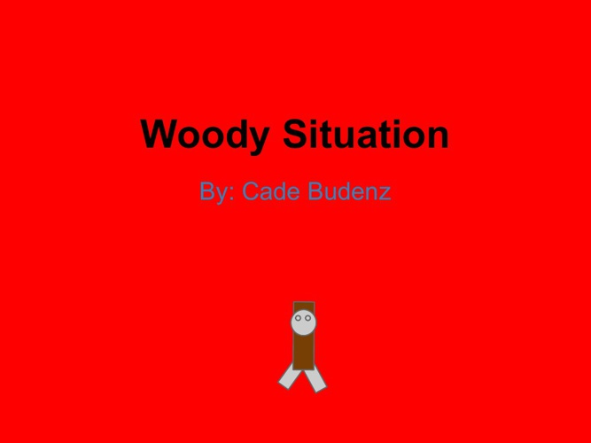 Woody Situation