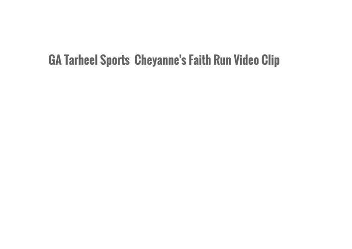 GA Tarheel Sports  Cheyanne's Faith Run Video Clip