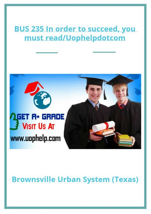 BUS 235 In order to succeed, you must read/Uophelpdotcom