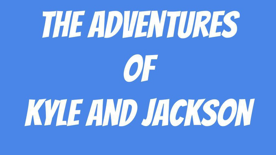 The Adventures Of Kyle And Jackson