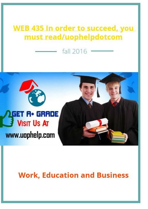 WEB 435 In order to succeed, you must read/uophelpdotcom
