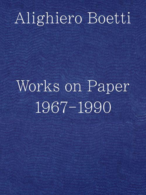 ALIGHIERO BOETTI Works on Paper 1967–1990
