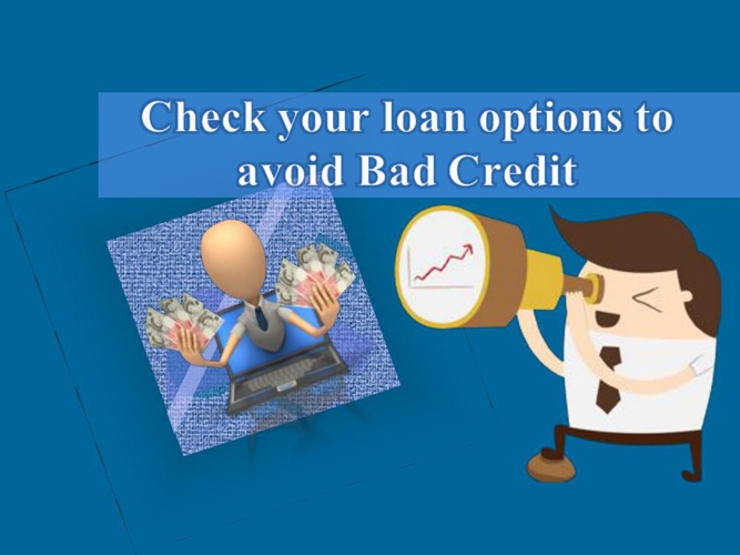 Check your loan options to avoid Bad Credit