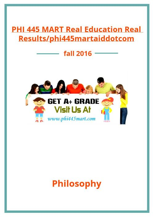PHI 445 MART Real Education Real Results/phi445martaiddotcom