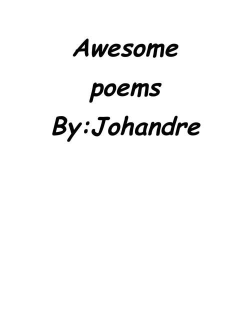 Awesome poems by: Johandre