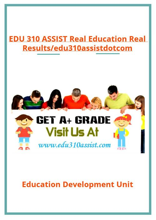 EDU 310 ASSIST Real Education Real Results/edu310assistdotc