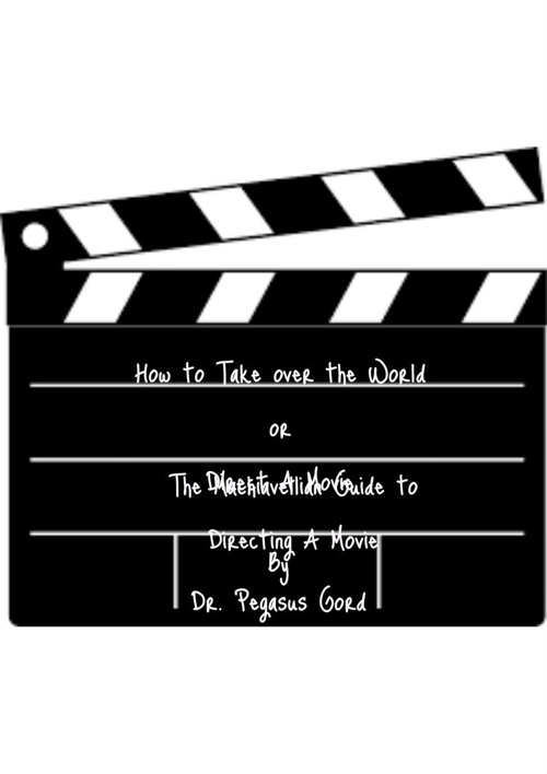How to Make a Movie or Take over the World