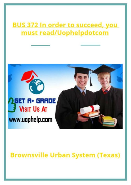 BUS 372 In order to succeed, you must read/Uophelpdotcom