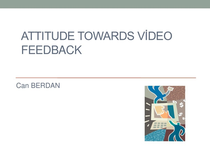 ATTITUDE TOWARDS VIDEO FEEDBACK