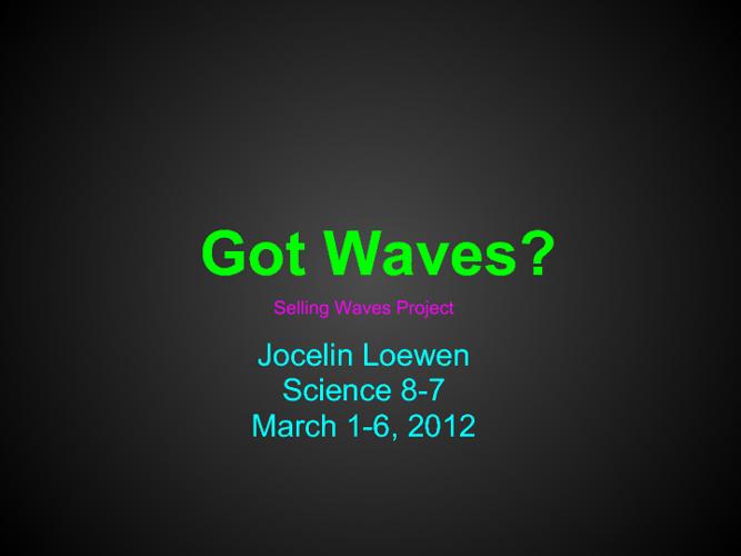 Got Waves? Jocelin Loewen 8-7