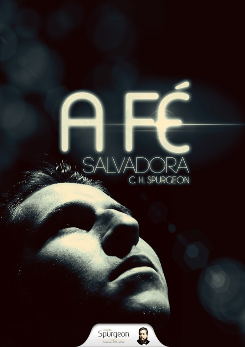 A Fé Salvadora - C.H. Spurgeon