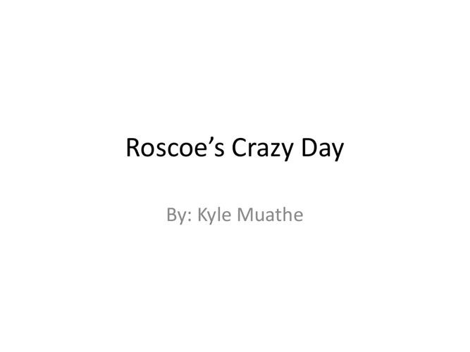 Roscoe's Crazy Day