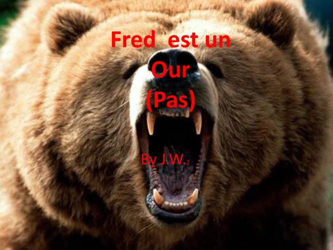 Fred est Un Our (Pas)