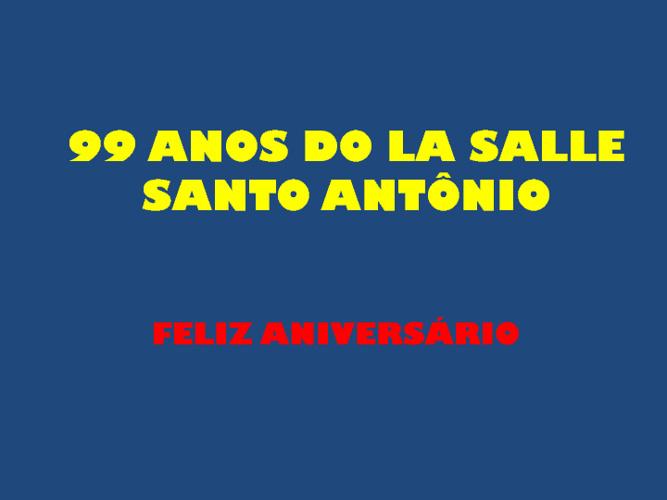 99 ANOS DO LA SALLE SANTO ANTÔNIO