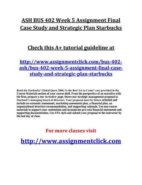 ASH BUS 402 Week 5 Assignment Final Case Study and Strategic Pla
